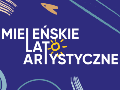 PRZYSTAŃ. KULTURA!  czyli Mieleńskie Lato Artystyczne 2021